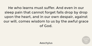 Inspirational Quotes, Aeschylus Quote About Inspirational, Sympathy, God: He Who Learns Must Suffer...
