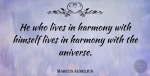 Philosophical Quotes, Marcus Aurelius Quote About Happiness, Peace, Philosophical: He Who Lives In Harmony...