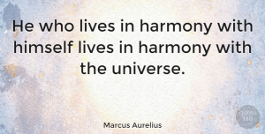 Happiness Quotes, Marcus Aurelius Quote About Happiness, Peace, Philosophical: He Who Lives In Harmony...