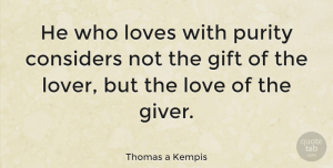 Love Quotes, Thomas a Kempis Quote About Love, Gratitude, Buddhist: He Who Loves With Purity...