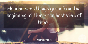 Views Quotes, Aristotle Quote About Nature, Views, Research: He Who Sees Things Grow...