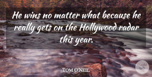 Tom O'Neil Quote About Gets, Hollywood, Matter, Radar, Wins: He Wins No Matter What...