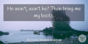 Richard Harris Barham Quote About undefined: He Wont Wont He Then...