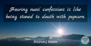 Religion Quotes, Fulton J. Sheen Quote About Catholic, Religion, Popcorn: Hearing Nuns Confessions Is Like...