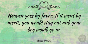 Mark Twain Quote About Cute, Dog, Religious: Heaven Goes By Favor If...