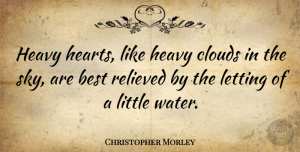 Christopher Morley Quote About Life, Broken Heart, Heartbroken: Heavy Hearts Like Heavy Clouds...