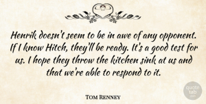 Hope Quotes, Tom Renney Quote About Awe, Good, Hope, Kitchen, Respond: Henrik Doesnt Seem To Be...