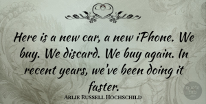 Car Quotes, Arlie Russell Hochschild Quote About Iphone, Years, Car: Here Is A New Car...