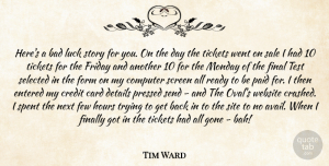 Tim Ward Quote About Bad, Card, Computer, Credit, Details: Heres A Bad Luck Story...