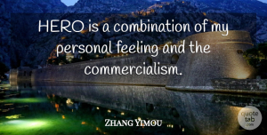 Zhang Yimou Quote About Hero, Feelings, Combination: Hero Is A Combination Of...