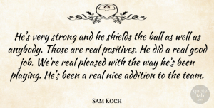 Sam Koch Quote About Addition, Ball, Good, Nice, Pleased: Hes Very Strong And He...