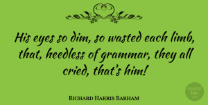 Richard Harris Barham Quote About undefined: His Eyes So Dim So...