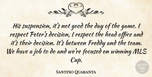 Santino Quaranta Quote About Focused, Freddy, Good, Head, Job: His Suspension Its Not Good...