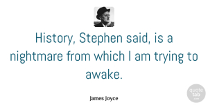 Truth Quotes, James Joyce Quote About Truth, History, Trying: History Stephen Said Is A...