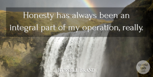 Russell Brand Quote About Honesty, Operations: Honesty Has Always Been An...