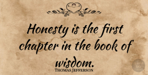 Thomas Jefferson Quote About Inspirational, Positive, Wisdom: Honesty Is The First Chapter...