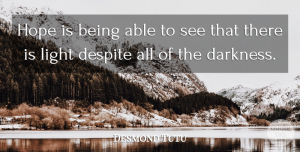 Hope Quotes, Desmond Tutu Quote About Hope, Light, Darkness: Hope Is Being Able To...
