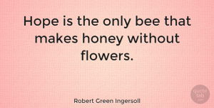 Nature Quotes, Robert Green Ingersoll Quote About Inspirational, Hope, Nature: Hope Is The Only Bee...
