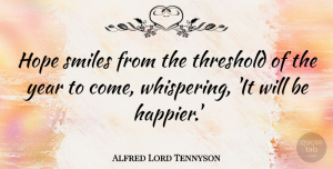 Hope Quotes, Alfred Lord Tennyson Quote About Hope, New Year's, Smiles, Threshold: Hope Smiles From The Threshold...