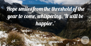 Alfred Lord Tennyson Quote About Hope, New Year's, Smiles, Threshold: Hope Smiles From The Threshold...