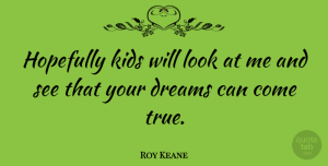 Roy Keane Quote About Dream, Kids, Looks: Hopefully Kids Will Look At...