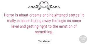 Taking Quotes, Tim Minear Quote About Dreams, Horror, Level, Taking: Horror Is About Dreams And...