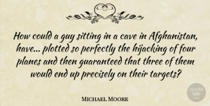 Three Quotes, Michael Moore Quote About Guy, Three, Target: How Could A Guy Sitting...