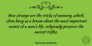 Richard Burton Quote About Dream, Memories, Men: How Strange Are The Tricks...