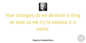 Trying Quotes, Maurice Maeterlinck Quote About Trying, Diminish: How Strangely Do We Diminish...