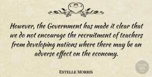 Adverse Quotes, Estelle Morris Quote About Adverse, Developing, Effect, Encourage, Government: However The Government Has Made...