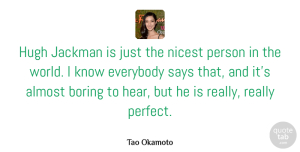 Almost Quotes, Tao Okamoto Quote About Almost, Everybody, Hugh, Nicest, Says: Hugh Jackman Is Just The...