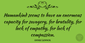 Annie Lennox Quote About Compassion, Empathy, Brutality: Humankind Seems To Have An...