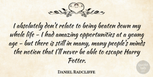 Daniel Radcliffe Quote About Opportunity, Amazing Opportunities, People: I Absolutely Dont Relate To...