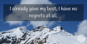 William Hung Quote About Regret, No Regrets, Have No Regrets: I Already Gave My Best...
