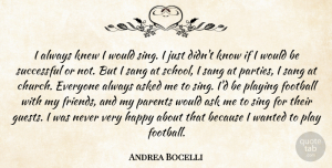 Football Quotes, Andrea Bocelli Quote About Football, Party, School: I Always Knew I Would...