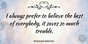 Kindness Quotes, Rudyard Kipling Quote About Inspirational, Kindness, Life Lesson: I Always Prefer To Believe...