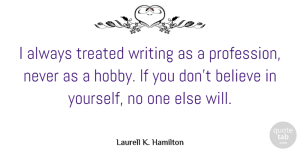 Writing Quotes, Laurell K. Hamilton Quote About Believe, Writing, Literature: I Always Treated Writing As...