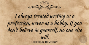 Believe Quotes, Laurell K. Hamilton Quote About Believe, Writing, Literature: I Always Treated Writing As...