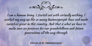 Future Quotes, Douglas R. Oberhelman Quote About Future, Great, Human, Preserve, Sure: I Am A Human Being...