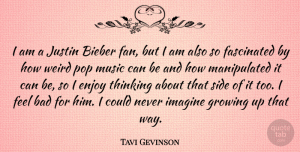 Tavi Gevinson Quote About Bad, Fascinated, Growing, Imagine, Justin: I Am A Justin Bieber...