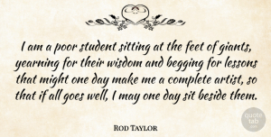 Rod Taylor Quote About Wisdom, Artist, Feet: I Am A Poor Student...