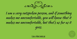 Lea Michele Quote About Outspoken, Uncomfortable, Persons: I Am A Very Outspoken...