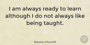 Leadership Quotes, Winston Churchill Quote About Funny, Leadership, Education: I Am Always Ready To...