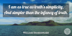 Truth Quotes, William Shakespeare Quote About Truth, Simplicity, Infancy: I Am As True As...