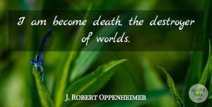 J. Robert Oppenheimer Quote About Death, Military, Civilization: I Am Become Death The...