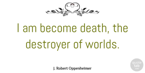 Military Quotes, J. Robert Oppenheimer Quote About Death, Military, Civilization: I Am Become Death The...