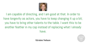Changing Quotes, Kirsten Nelson Quote About Capable, Changing, Feather, Good, Instead: I Am Capable Of Directing...