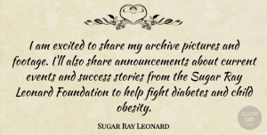 Success Quotes, Sugar Ray Leonard Quote About Child, Current, Diabetes, Events, Excited: I Am Excited To Share...