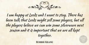 Robbie Keane Quote About Believe, Winning, Player: I Am Happy At Leeds...