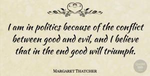 Believe Quotes, Margaret Thatcher Quote About Believe, Evil, Interesting: I Am In Politics Because...